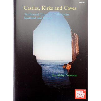 Castles, Kirks and Caves Traditional tunes for cello from Scotland and Ireland